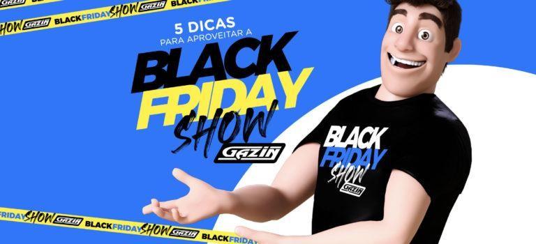 5 dicas para aproveitar melhor a Black Friday Show Gazin