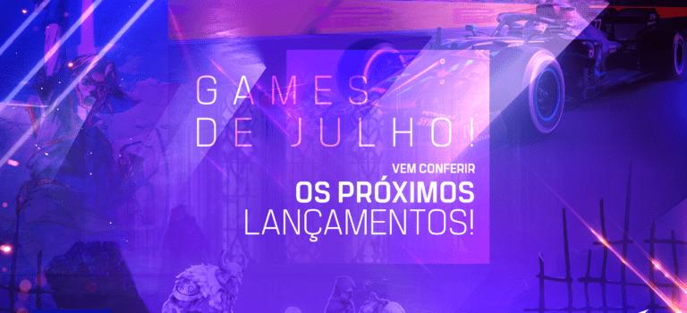 Games de julho! Vem conferir os próximos lançamentos!